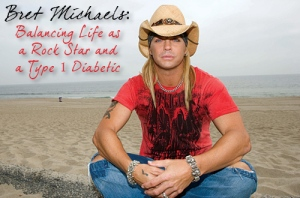Bret Michaels - Balancing Life as a Rock Star and a Type 1 Diabetic - Read His Story at www.iamatype1diabetic.wordpress.com