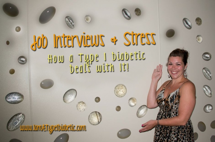 Job Interviews & Stress | www.iamatype1diabetic.com