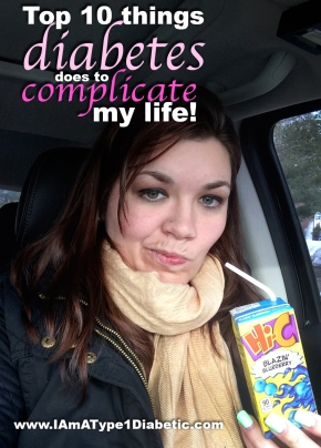 Top 10 Things Diabetes Does to Complicate My Life | www.IAmAType1Diabetic.com