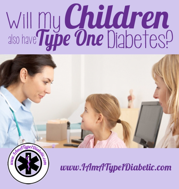 Will My Children Also Have Type 1 Diabetes? | www.IAmAType1Diabetic.com
