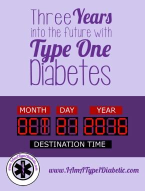 Three Years Into the Future with Type 1 Diabetes | www.IAmAType1Diabetic.com